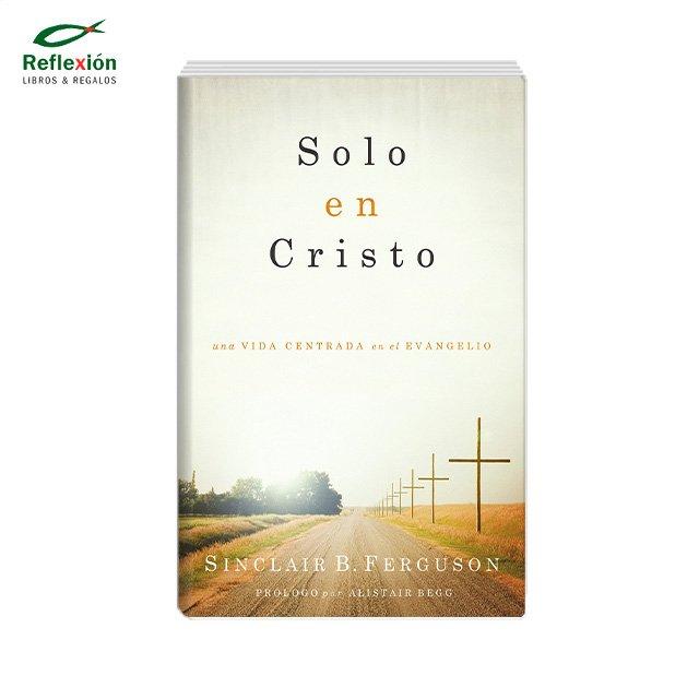 SOLO EN CRISTO UNA VIDA CENTRADA EN EL EVANGELIO