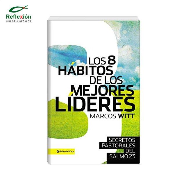 LOS 8 HABITOS DE LOS MEJORES LIDERES, MARCOS WITT