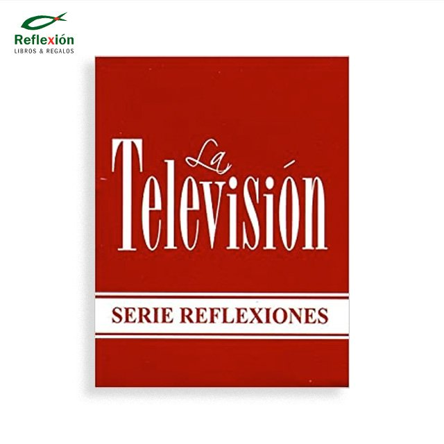 LA TELEVISION SERIE REFLEXIONES